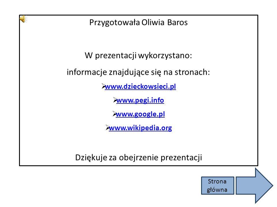 Strona główna www.dzieckowsieci.pl www.sieciaki.pl www.brpd.gov.pl www.kidprotect.pl www.helpline.pl www.dyzurnet.pl www.pegi.info www.saferinternet.p