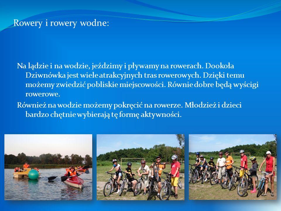 Rowery i rowery wodne: Na lądzie i na wodzie, jeździmy i pływamy na rowerach. Dookoła Dziwnówka jest wiele atrakcyjnych tras rowerowych. Dzięki temu m