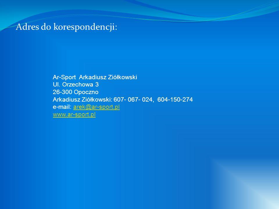 Adres do korespondencji: Ar-Sport Arkadiusz Ziółkowski Ul. Orzechowa 3 26-300 Opoczno Arkadiusz Ziółkowski: 607- 067- 024, 604-150-274 e-mail: arek@ar