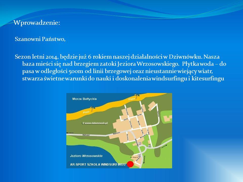 Wprowadzenie: Szanowni Państwo, Sezon letni 2014, będzie już 6 rokiem naszej działalności w Dziwnówku. Nasza baza mieści się nad brzegiem zatoki Jezio