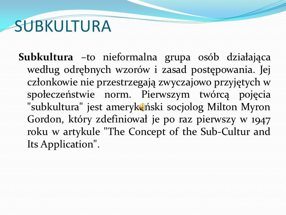 SUBKULTURA Subkultura –to nieformalna grupa osób działająca według odrębnych wzorów i zasad postępowania. Jej członkowie nie przestrzegają zwyczajowo