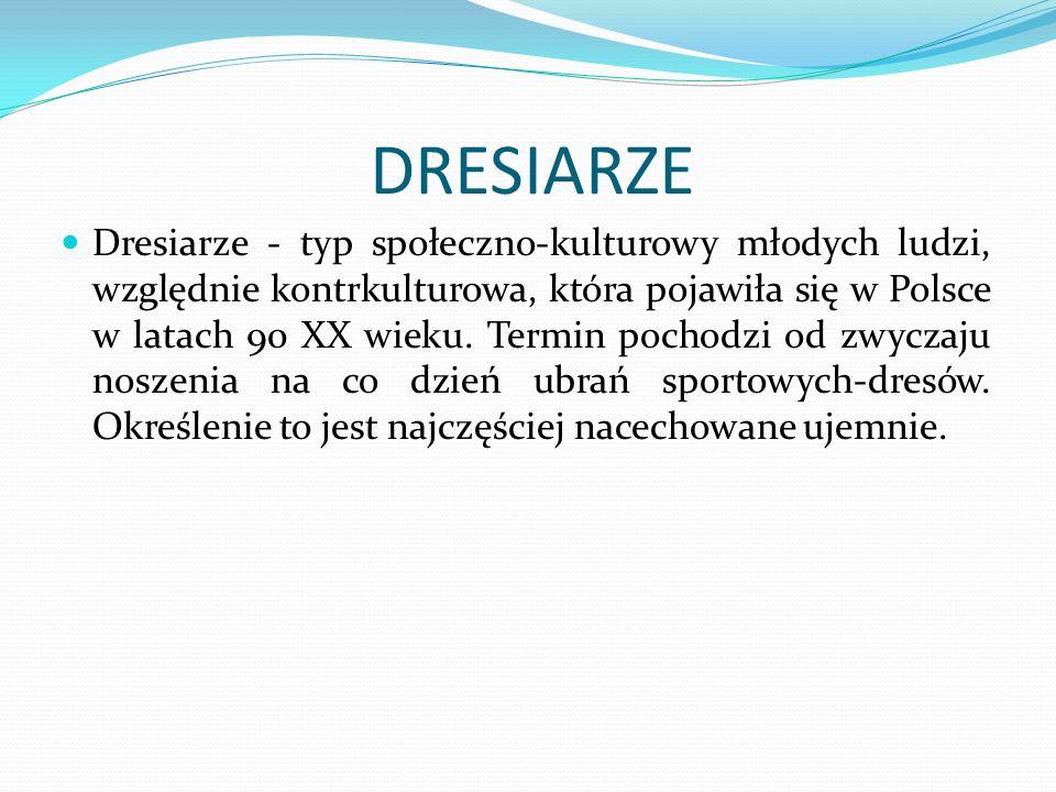 DRESIARZE Dresiarze - typ społeczno-kulturowy młodych ludzi, względnie kontrkulturowa, która pojawiła się w Polsce w latach 90 XX wieku. Termin pochod