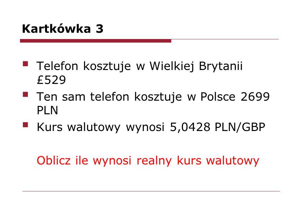 Kartkówka 3 Telefon kosztuje w Wielkiej Brytanii £529 Ten sam telefon kosztuje w Polsce 2699 PLN Kurs walutowy wynosi 5,0428 PLN/GBP Oblicz ile wynosi