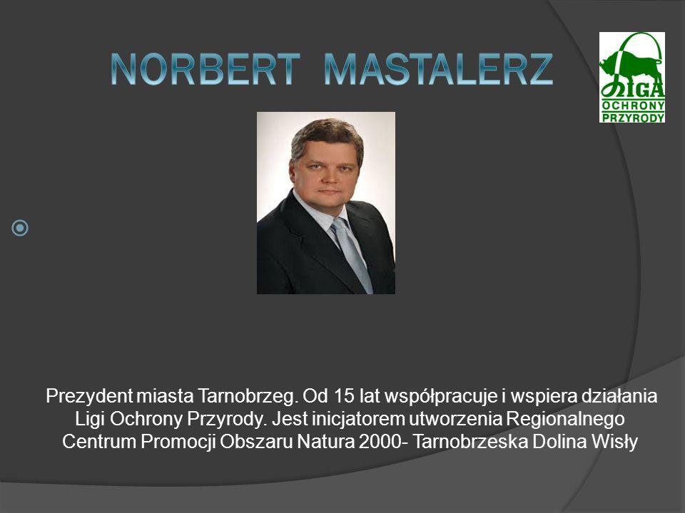 Prezydent miasta Tarnobrzeg. Od 15 lat współpracuje i wspiera działania Ligi Ochrony Przyrody. Jest inicjatorem utworzenia Regionalnego Centrum Promoc
