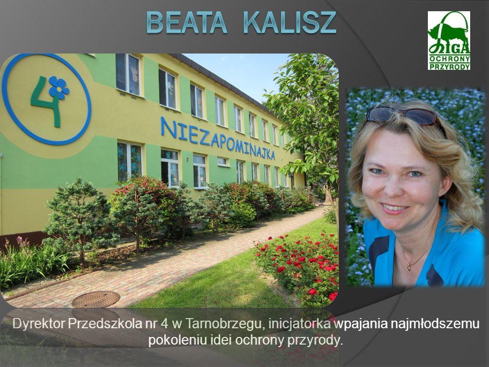 Dyrektor Przedszkola nr 4 w Tarnobrzegu, inicjatorka wpajania najmłodszemu pokoleniu idei ochrony przyrody.