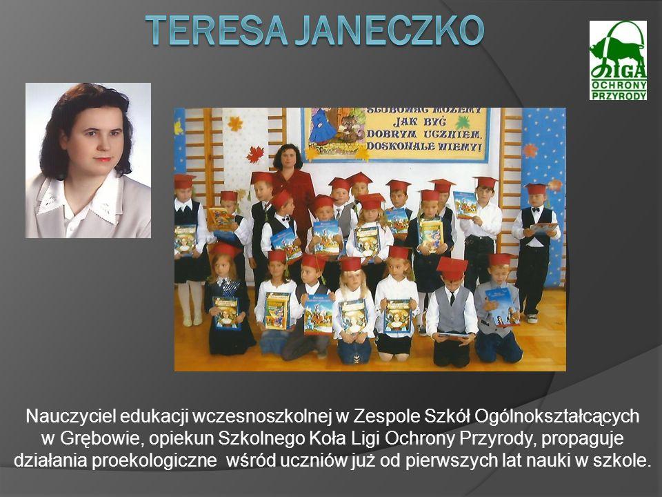 Nauczyciel edukacji wczesnoszkolnej w Zespole Szkół Ogólnokształcących w Grębowie, opiekun Szkolnego Koła Ligi Ochrony Przyrody, propaguje działania p