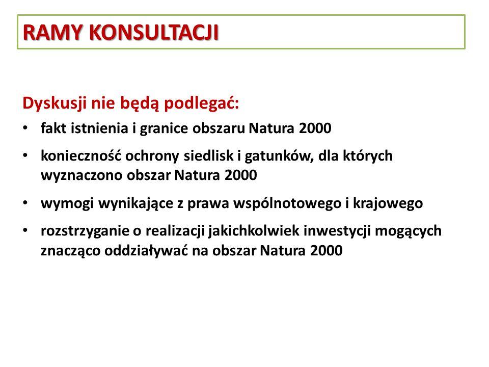 RAMY KONSULTACJI Dyskusji nie będą podlegać: fakt istnienia i granice obszaru Natura 2000 konieczność ochrony siedlisk i gatunków, dla których wyznacz