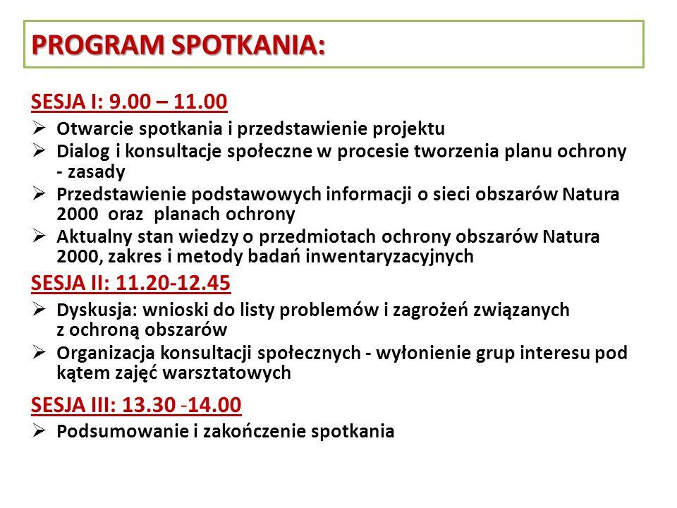 PROGRAM SPOTKANIA: SESJA I: 9.00 – 11.00 Otwarcie spotkania i przedstawienie projektu Dialog i konsultacje społeczne w procesie tworzenia planu ochron
