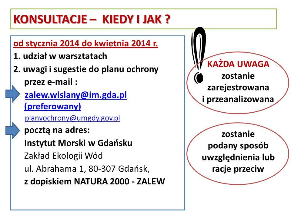 od stycznia 2014 do kwietnia 2014 r. 1. udział w warsztatach 2. uwagi i sugestie do planu ochrony przez e-mail : zalew.wislany@im.gda.pl (preferowany)