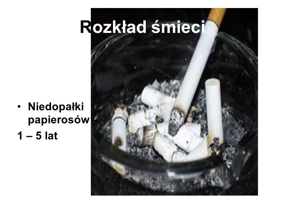 Rozkład śmieci Niedopałki papierosów – 1 – 5 lat