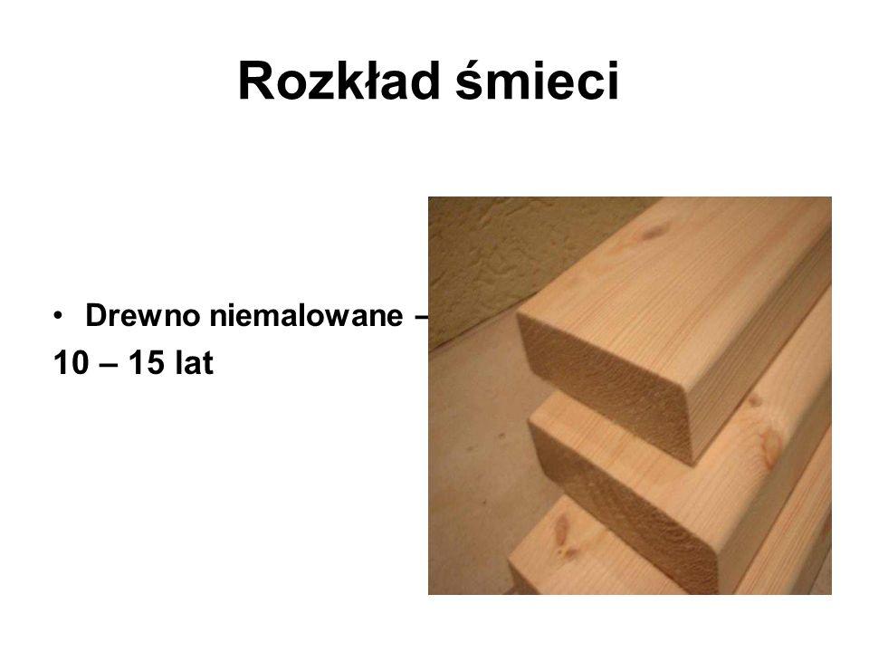 Drewno niemalowane – 10 – 15 lat