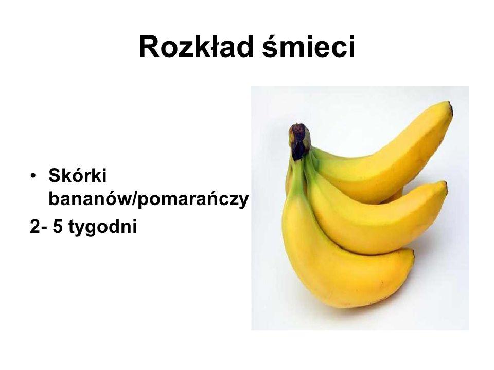 Skórki bananów/pomarańczy – 2- 5 tygodni