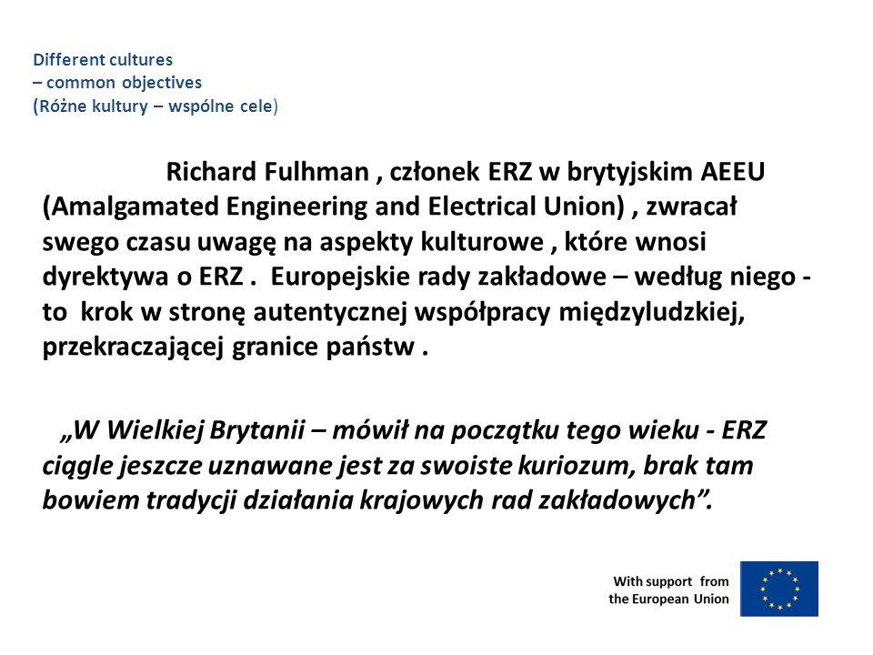 Richard Fulhman, członek ERZ w brytyjskim AEEU (Amalgamated Engineering and Electrical Union), zwracał swego czasu uwagę na aspekty kulturowe, które wnosi dyrektywa o ERZ.