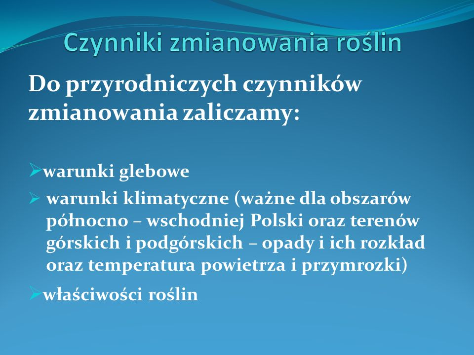 Do przyrodniczych czynników zmianowania zaliczamy: warunki glebowe warunki klimatyczne (ważne dla obszarów północno – wschodniej Polski oraz terenów g