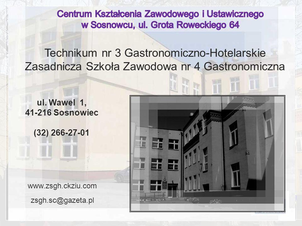 www.zsgh.ckziu.com zsgh.sc@gazeta.pl Technikum nr 3 Gastronomiczno-Hotelarskie Zasadnicza Szkoła Zawodowa nr 4 Gastronomiczna ul. Wawel 1, 41-216 Sosn