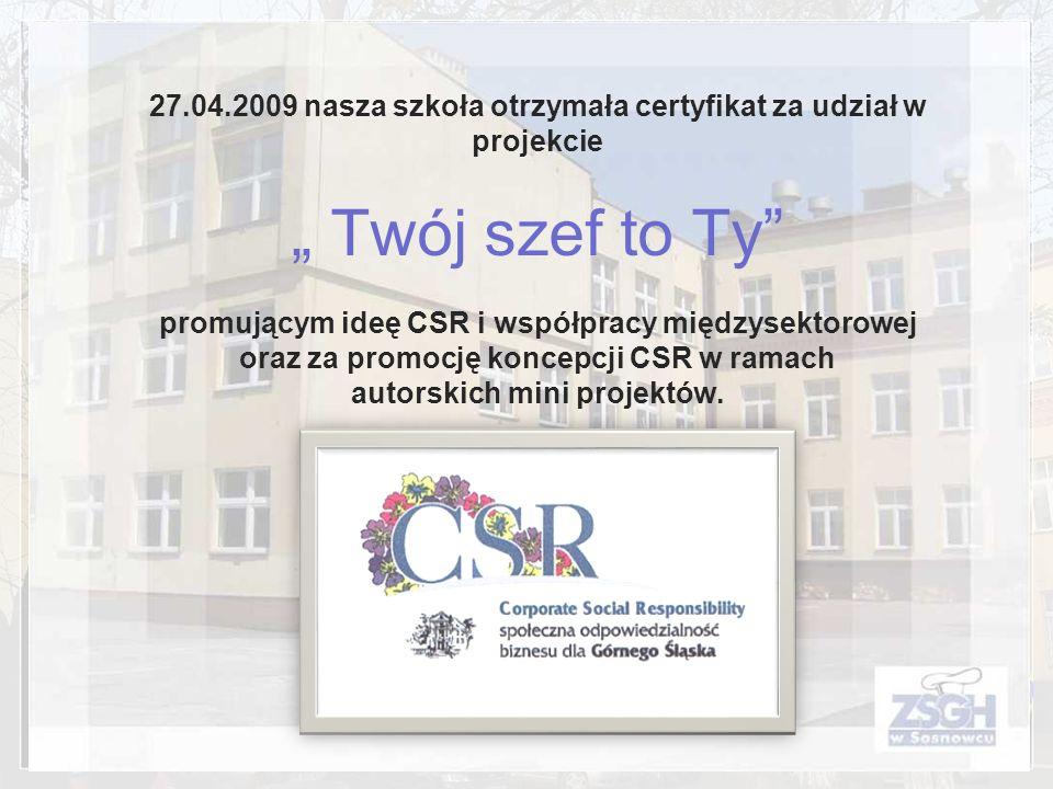 27.04.2009 nasza szkoła otrzymała certyfikat za udział w projekcie Twój szef to Ty promującym ideę CSR i współpracy międzysektorowej oraz za promocję