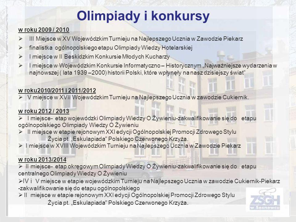 w roku 2009 / 2010 III Miejsce w XV Wojewódzkim Turnieju na Najlepszego Ucznia w Zawodzie Piekarz finalistka ogólnopolskiego etapu Olimpiady Wiedzy Ho