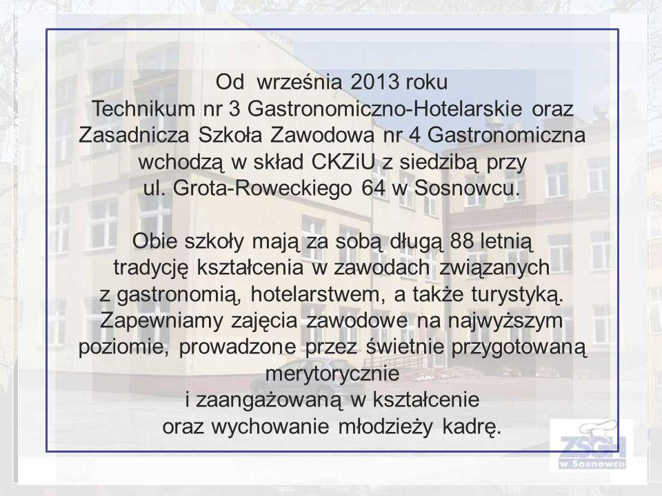 Od września 2013 roku Technikum nr 3 Gastronomiczno-Hotelarskie oraz Zasadnicza Szkoła Zawodowa nr 4 Gastronomiczna wchodzą w skład CKZiU z siedzibą p