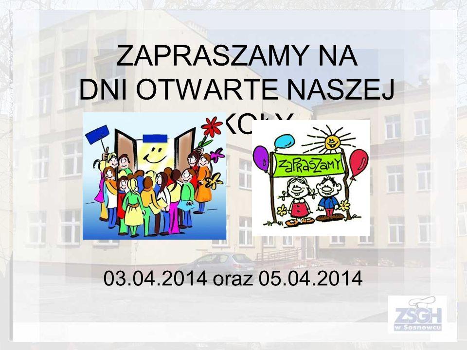 ZAPRASZAMY NA DNI OTWARTE NASZEJ SZKOŁY 03.04.2014 oraz 05.04.2014