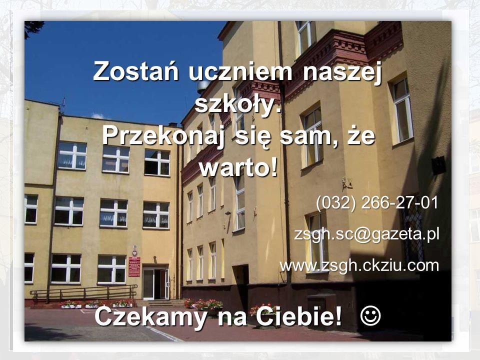 Czekamy na Ciebie! Czekamy na Ciebie! Zostań uczniem naszej szkoły. Przekonaj się sam, że warto! (032) 266-27-01 zsgh.sc@gazeta.pl www.zsgh.ckziu.com
