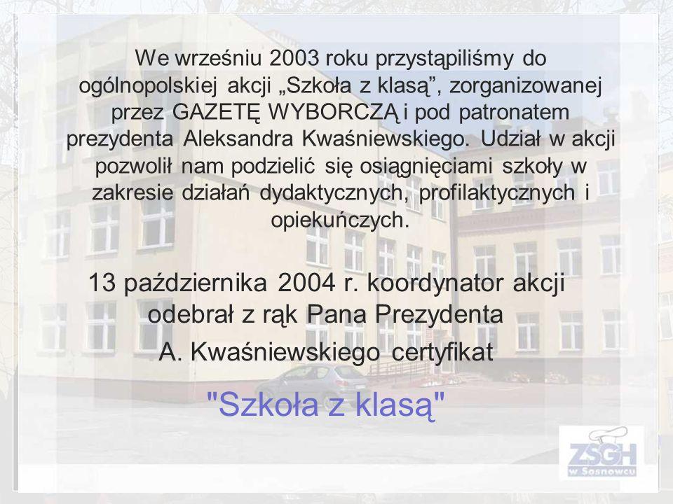 We wrześniu 2003 roku przystąpiliśmy do ogólnopolskiej akcji Szkoła z klasą, zorganizowanej przez GAZETĘ WYBORCZĄ i pod patronatem prezydenta Aleksand