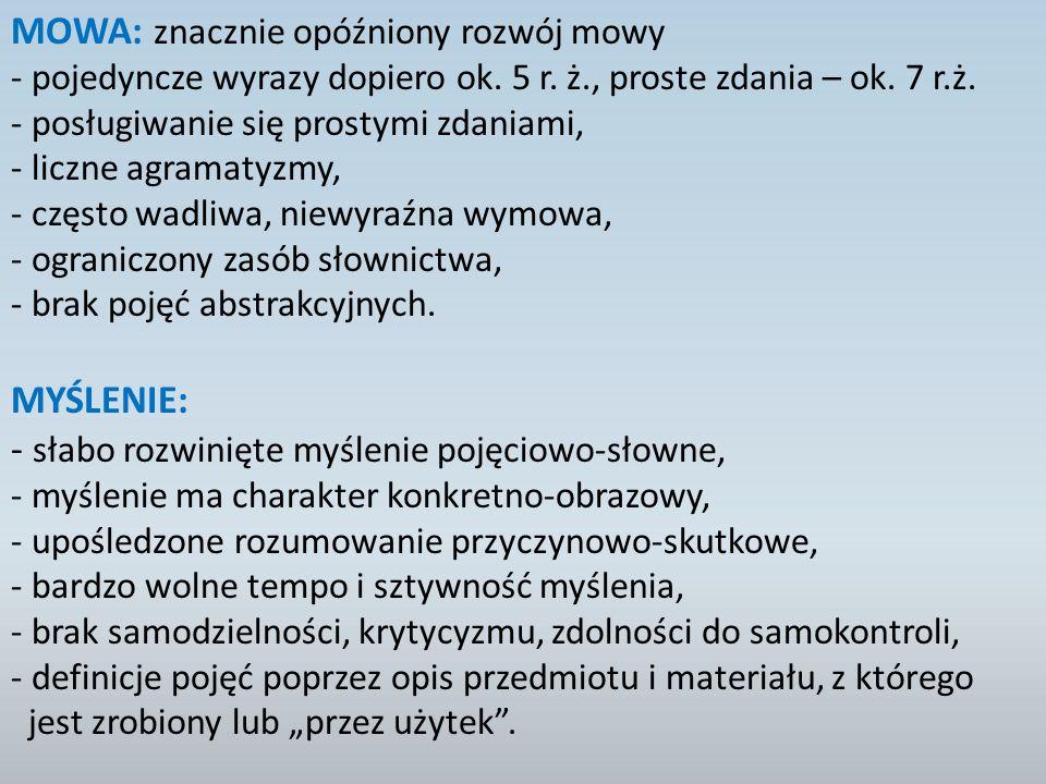 MOWA: znacznie opóźniony rozwój mowy - pojedyncze wyrazy dopiero ok.