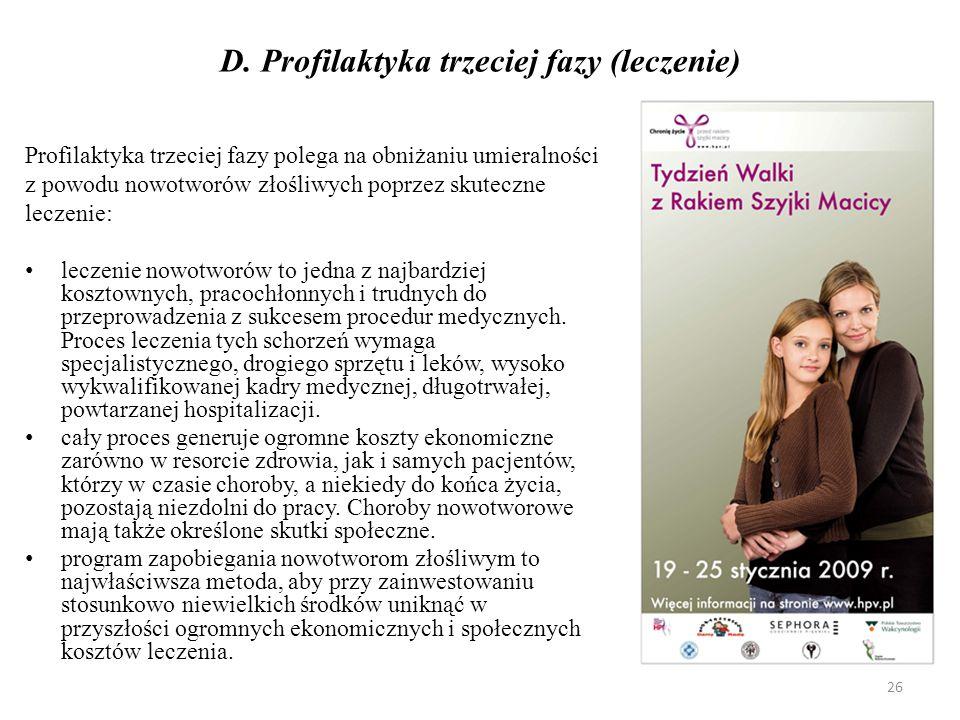 D. Profilaktyka trzeciej fazy (leczenie) Profilaktyka trzeciej fazy polega na obniżaniu umieralności z powodu nowotworów złośliwych poprzez skuteczne