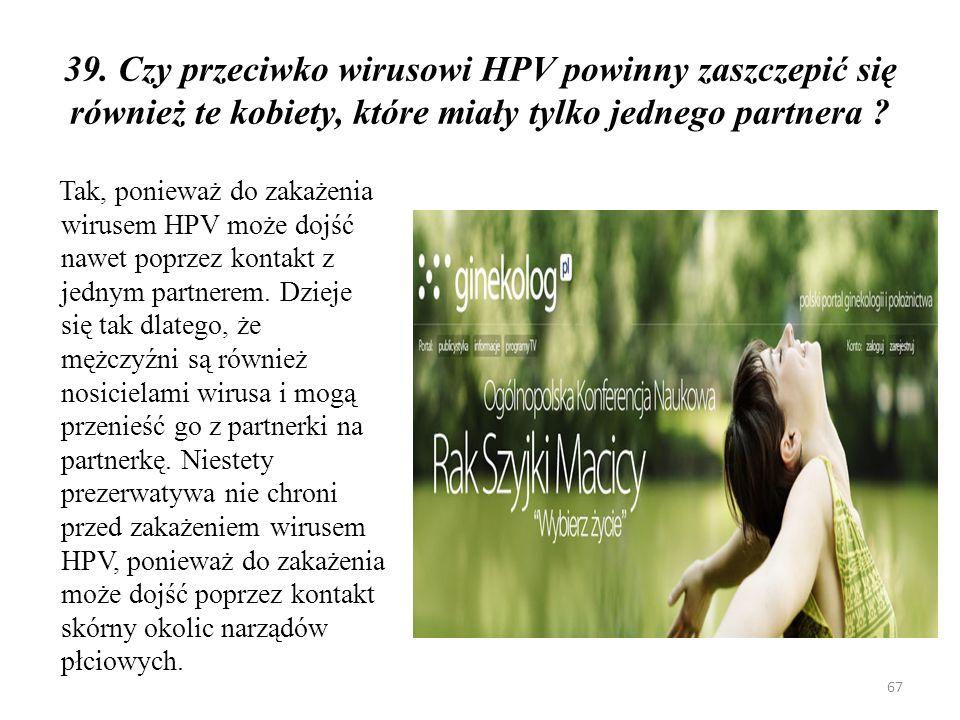 40.Czy przeciwko wirusowi HPV powinna szczepić się kobieta, która już miała z nim kontakt .