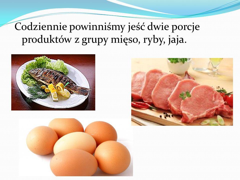 Codziennie powinniśmy jeść dwie porcje produktów z grupy mięso, ryby, jaja.