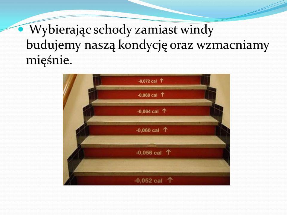 Wybierając schody zamiast windy budujemy naszą kondycję oraz wzmacniamy mięśnie.