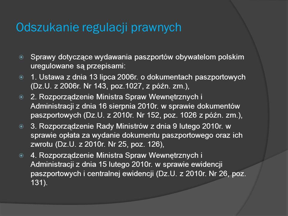 Odszukanie regulacji prawnych Sprawy dotyczące wydawania paszportów obywatelom polskim uregulowane są przepisami: 1. Ustawa z dnia 13 lipca 2006r. o d