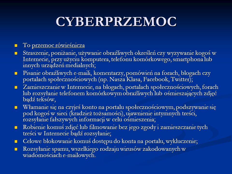CYBERPRZEMOC To przemoc rówieśnicza To przemoc rówieśnicza Straszenie, poniżanie, używanie obraźliwych określeń czy wyzywanie kogoś w Internecie, przy
