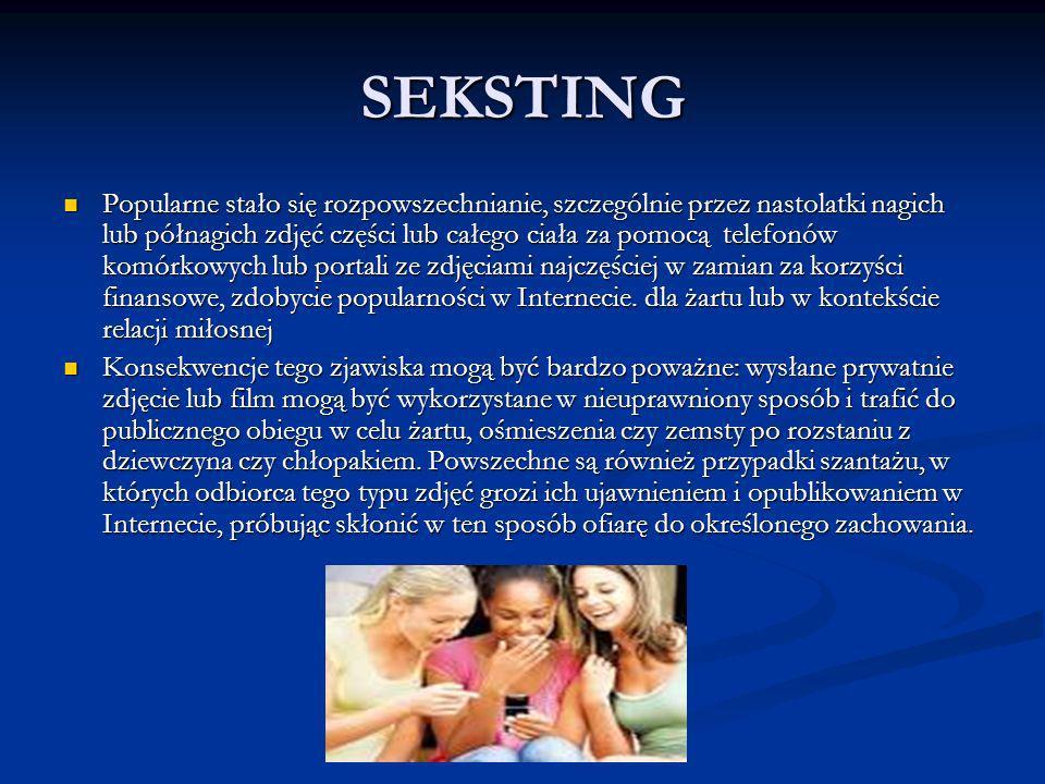 SEKSTING Popularne stało się rozpowszechnianie, szczególnie przez nastolatki nagich lub półnagich zdjęć części lub całego ciała za pomocą telefonów ko