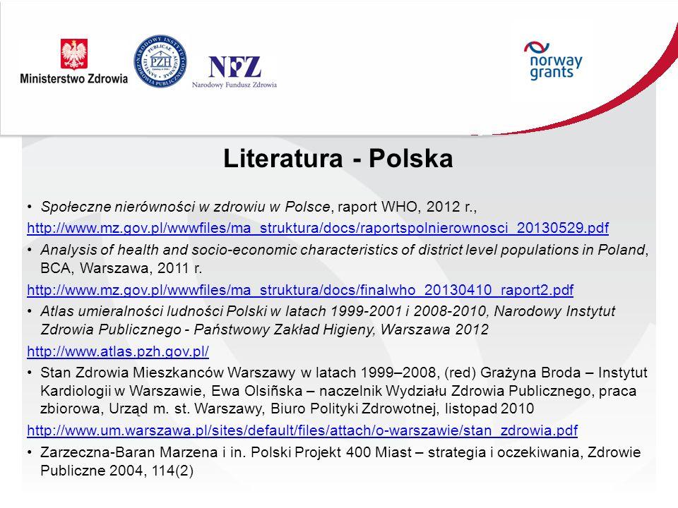 Literatura - Polska Społeczne nierówności w zdrowiu w Polsce, raport WHO, 2012 r., http://www.mz.gov.pl/wwwfiles/ma_struktura/docs/raportspolnierownosci_20130529.pdf Analysis of health and socio-economic characteristics of district level populations in Poland, BCA, Warszawa, 2011 r.