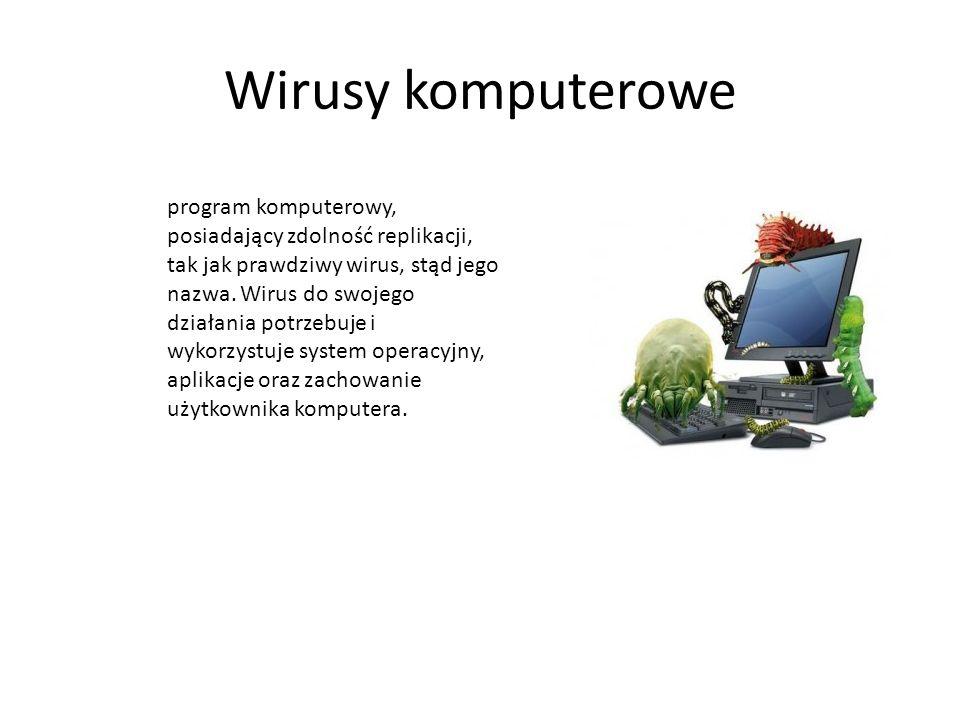 Wirusy komputerowe program komputerowy, posiadający zdolność replikacji, tak jak prawdziwy wirus, stąd jego nazwa. Wirus do swojego działania potrzebu
