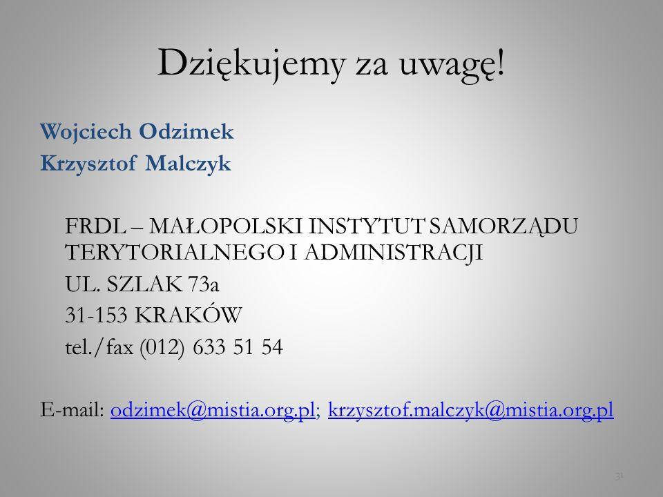31 Dziękujemy za uwagę! Wojciech Odzimek Krzysztof Malczyk FRDL – MAŁOPOLSKI INSTYTUT SAMORZĄDU TERYTORIALNEGO I ADMINISTRACJI UL. SZLAK 73a 31-153 KR