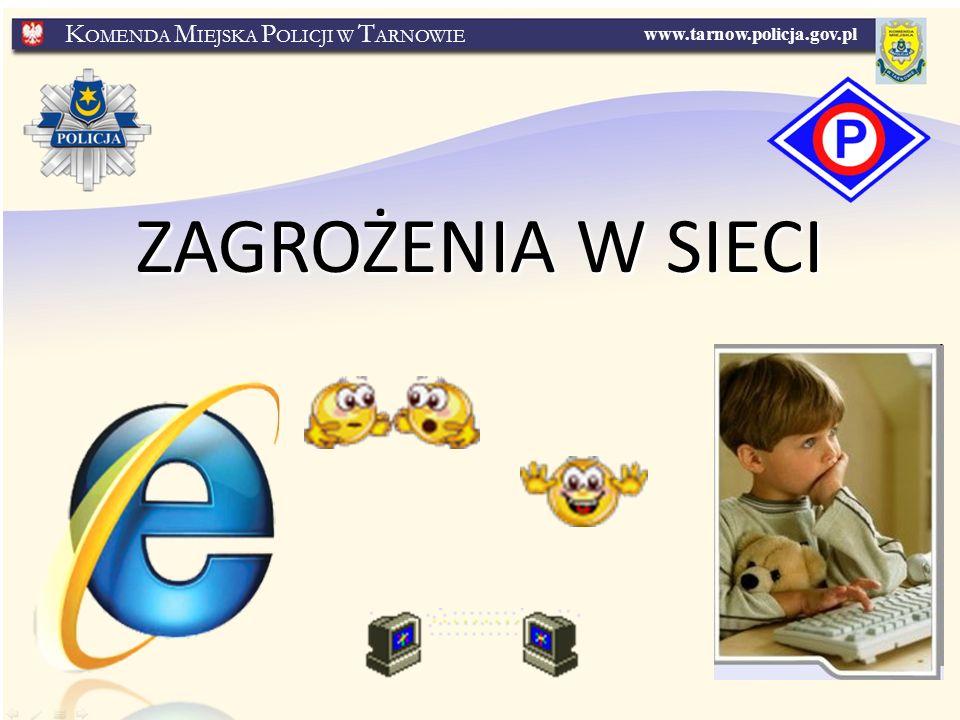 www.tarnow.policja.gov.pl K OMENDA M IEJSKA P OLICJI W T ARNOWIE ZAGROŻENIA W SIECI