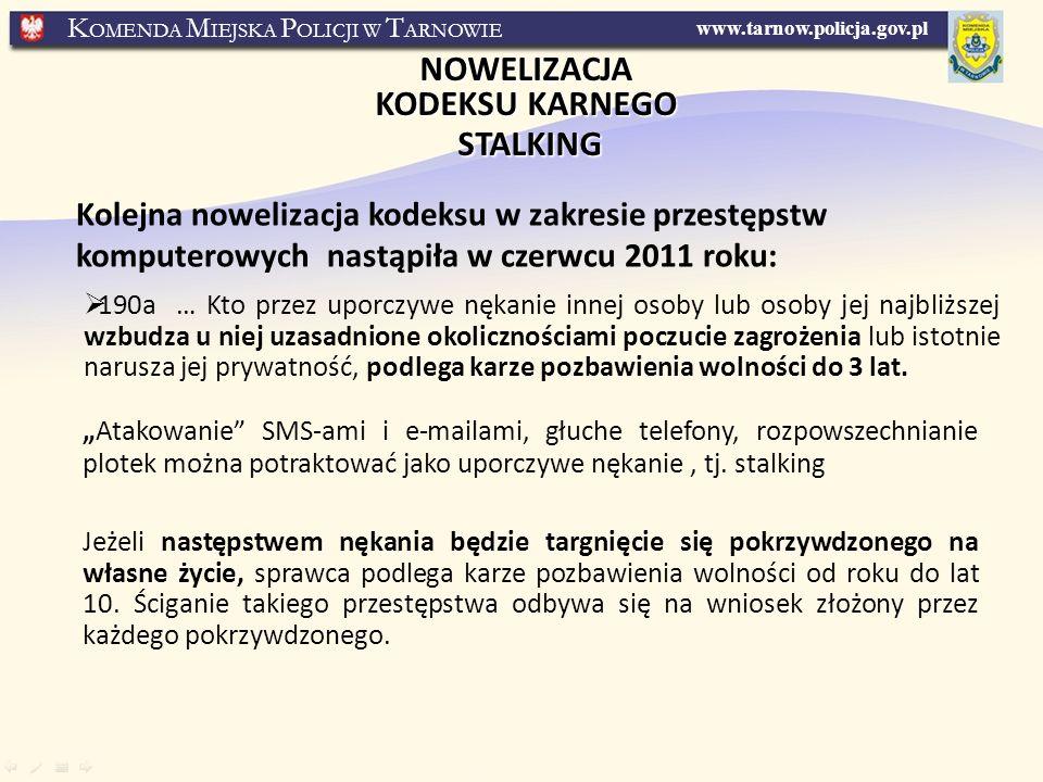 www.tarnow.policja.gov.pl K OMENDA M IEJSKA P OLICJI W T ARNOWIE NOWELIZACJA KODEKSU KARNEGO STALKING Jeżeli następstwem nękania będzie targnięcie się pokrzywdzonego na własne życie, sprawca podlega karze pozbawienia wolności od roku do lat 10.