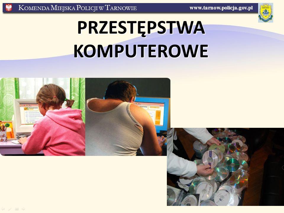 www.tarnow.policja.gov.pl K OMENDA M IEJSKA P OLICJI W T ARNOWIE PRZESTĘPSTWAKOMPUTEROWE