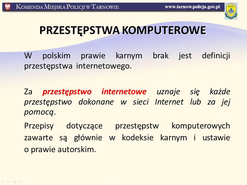 www.tarnow.policja.gov.pl K OMENDA M IEJSKA P OLICJI W T ARNOWIE PRZESTĘPSTWA KOMPUTEROWE W polskim prawie karnym brak jest definicji przestępstwa internetowego.