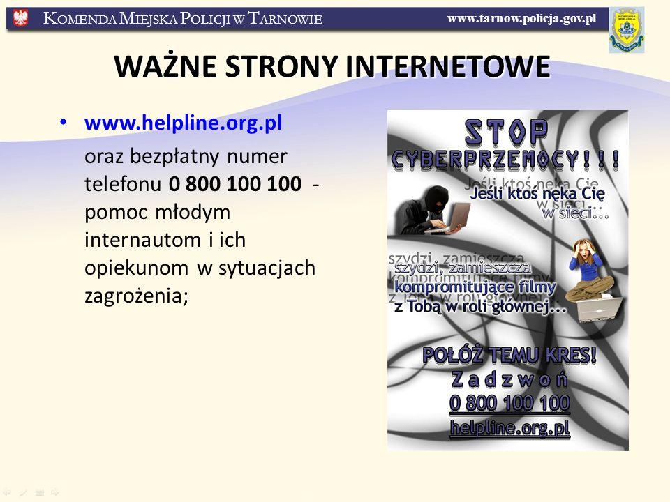 www.tarnow.policja.gov.pl K OMENDA M IEJSKA P OLICJI W T ARNOWIE WAŻNE STRONY INTERNETOWE www.helpline.org.pl oraz bezpłatny numer telefonu 0 800 100 100 - pomoc młodym internautom i ich opiekunom w sytuacjach zagrożenia;