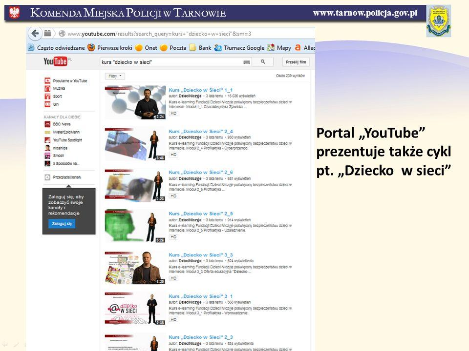 www.tarnow.policja.gov.pl K OMENDA M IEJSKA P OLICJI W T ARNOWIE Portal YouTube prezentuje także cykl pt.