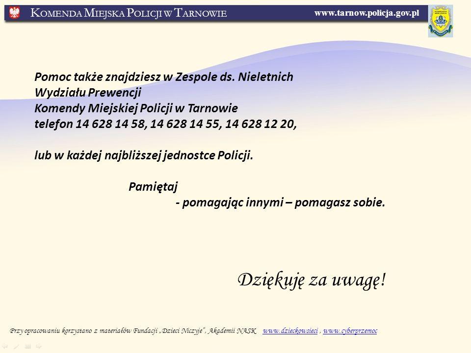 www.tarnow.policja.gov.pl K OMENDA M IEJSKA P OLICJI W T ARNOWIE Dziękuję za uwagę.