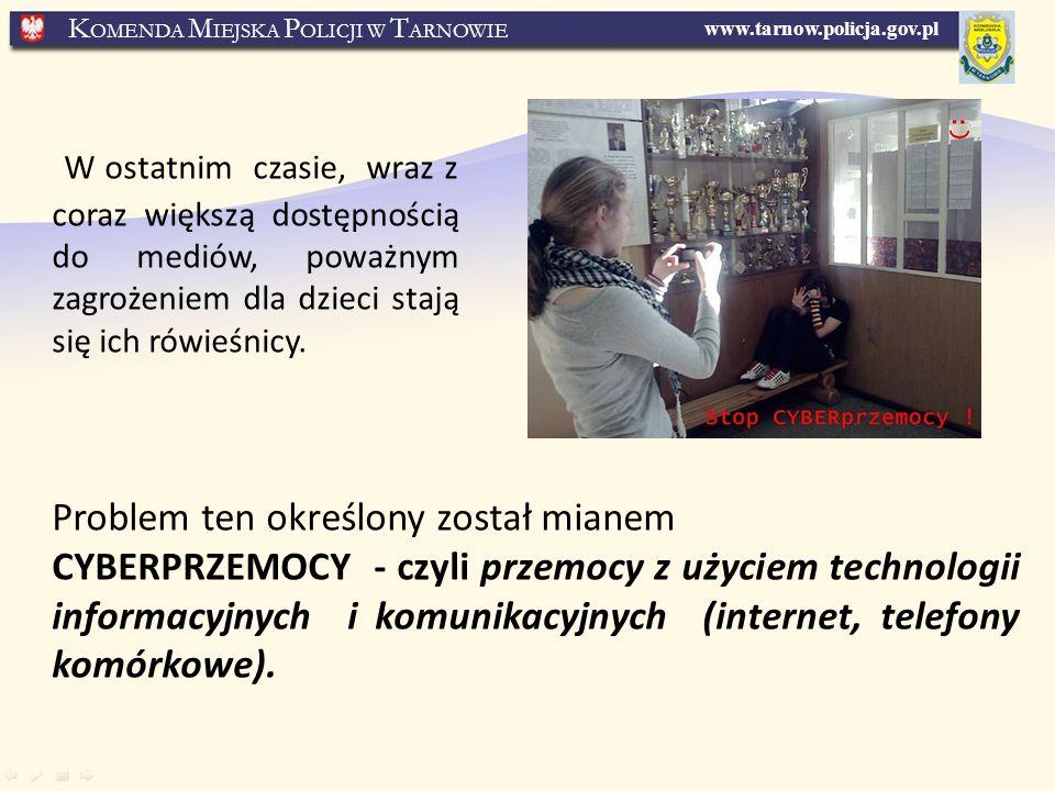 www.tarnow.policja.gov.pl K OMENDA M IEJSKA P OLICJI W T ARNOWIE W ostatnim czasie, wraz z coraz większą dostępnością do mediów, poważnym zagrożeniem dla dzieci stają się ich rówieśnicy.