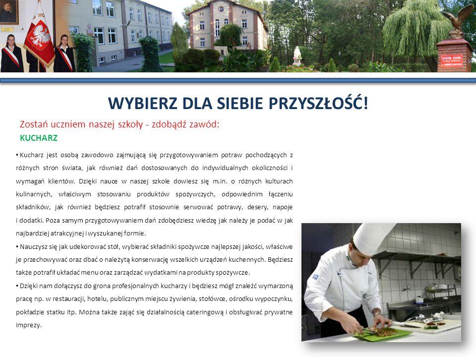 WYBIERZ DLA SIEBIE PRZYSZŁOŚĆ! Zostań uczniem naszej szkoły - zdobądź zawód: KUCHARZ Kucharz jest osobą zawodowo zajmującą się przygotowywaniem potraw