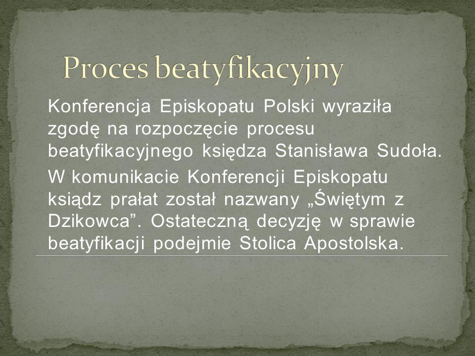 Konferencja Episkopatu Polski wyraziła zgodę na rozpoczęcie procesu beatyfikacyjnego księdza Stanisława Sudoła. W komunikacie Konferencji Episkopatu k
