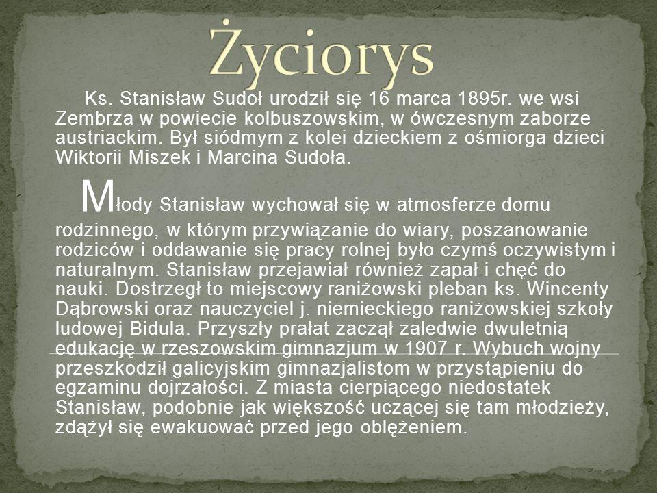 Ks. Stanisław Sudoł urodził się 16 marca 1895r. we wsi Zembrza w powiecie kolbuszowskim, w ówczesnym zaborze austriackim. Był siódmym z kolei dzieckie