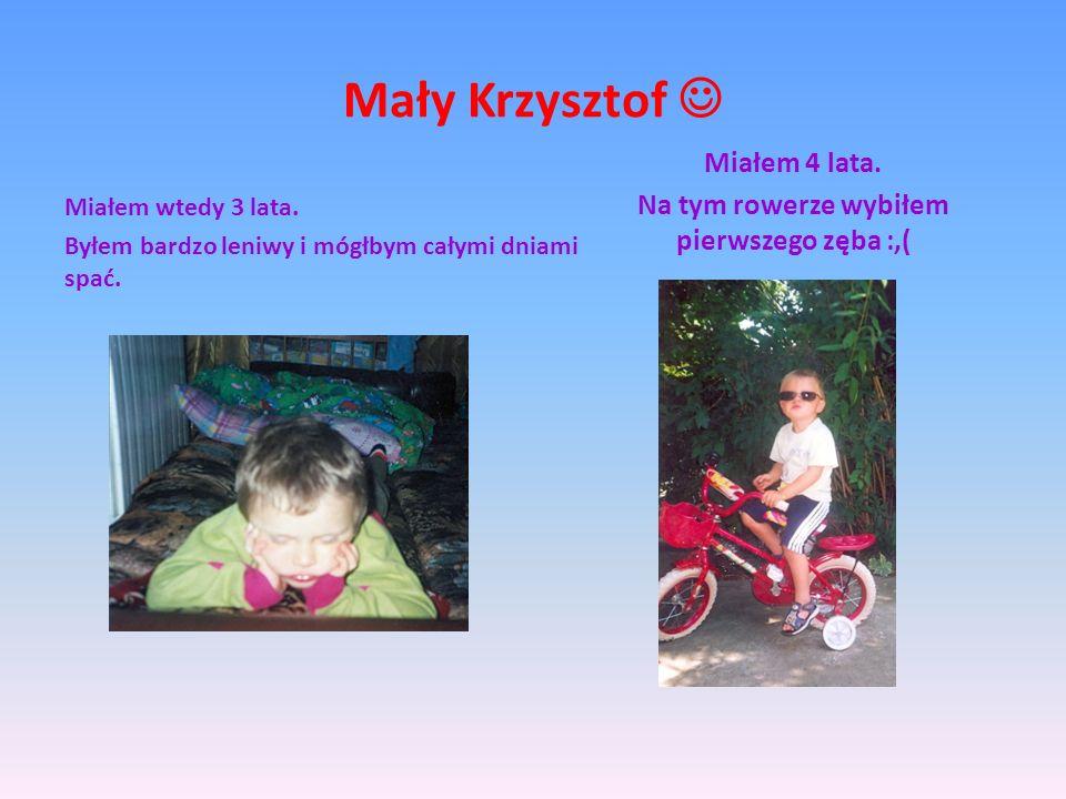 Mały Krzysztof Miałem wtedy 3 lata. Byłem bardzo leniwy i mógłbym całymi dniami spać. Miałem 4 lata. Na tym rowerze wybiłem pierwszego zęba :,(