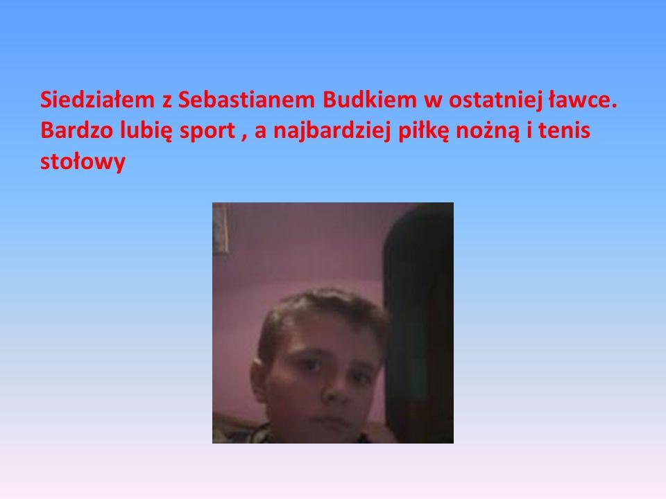 Siedziałem z Sebastianem Budkiem w ostatniej ławce. Bardzo lubię sport, a najbardziej piłkę nożną i tenis stołowy