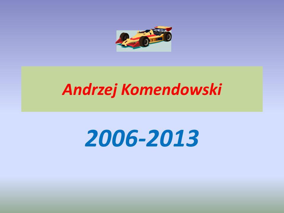 Andrzej Komendowski 2006-2013